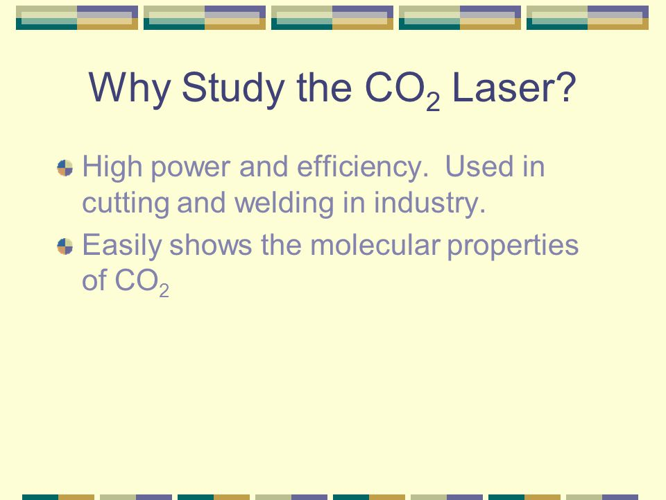 Why Study the CO 2 Laser. High power and efficiency.