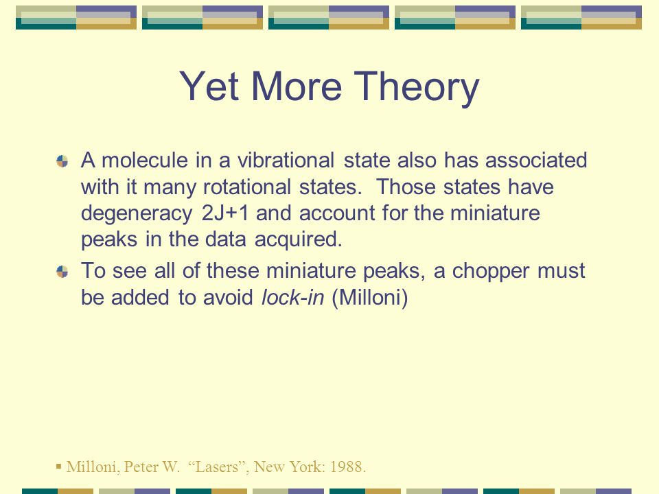 Yet More Theory A molecule in a vibrational state also has associated with it many rotational states.