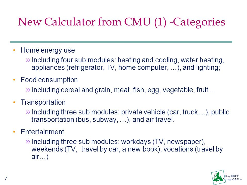 7 CIS oƒ HDGC Carnegie Mellon New Calculator from CMU (1) -Categories Home energy use » Including four sub modules: heating and cooling, water heating