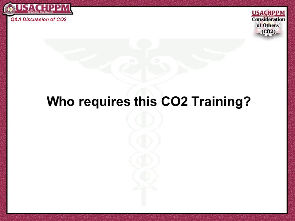 Who requires this CO2 Training? Q&A Discussion of CO2
