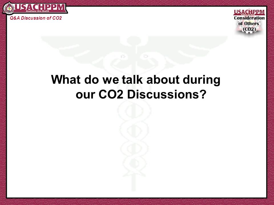 What do we talk about during our CO2 Discussions Q&A Discussion of CO2