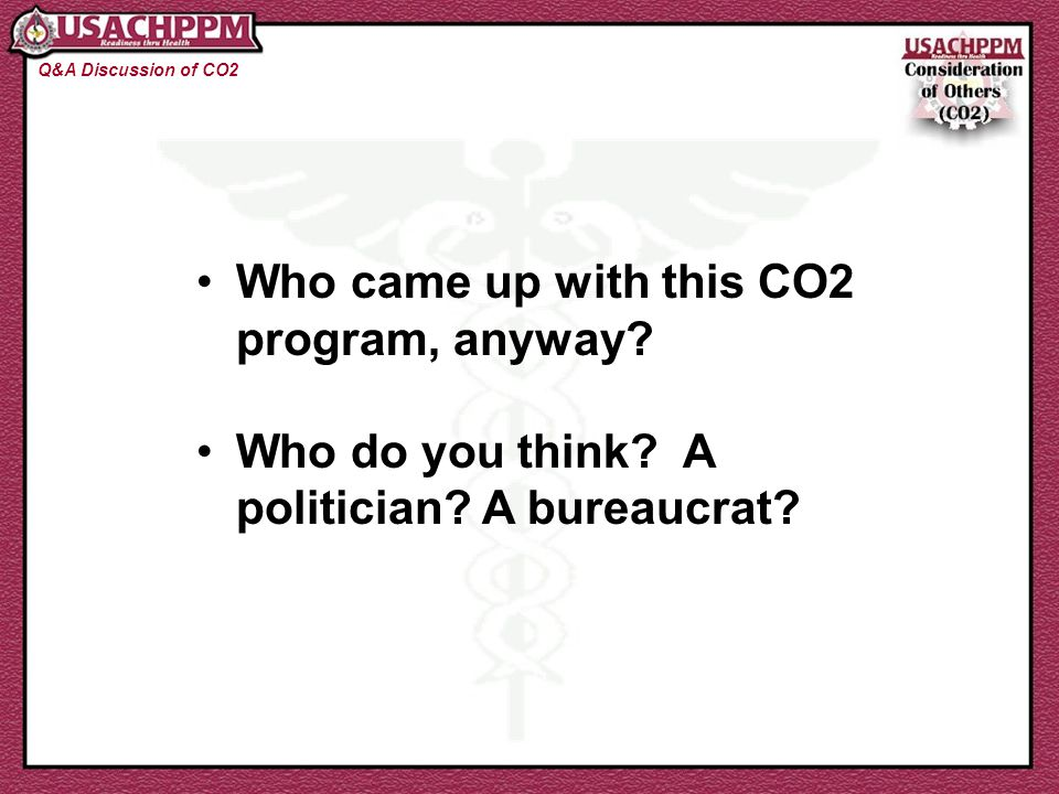 Who came up with this CO2 program, anyway? Who do you think? A politician? A bureaucrat? Q&A Discussion of CO2