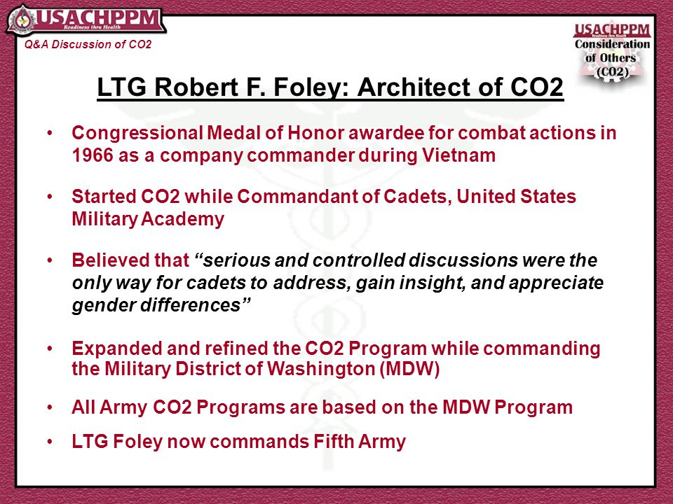 LTG Robert F. Foley: Architect of CO2 Congressional Medal of Honor awardee for combat actions in 1966 as a company commander during Vietnam Started CO