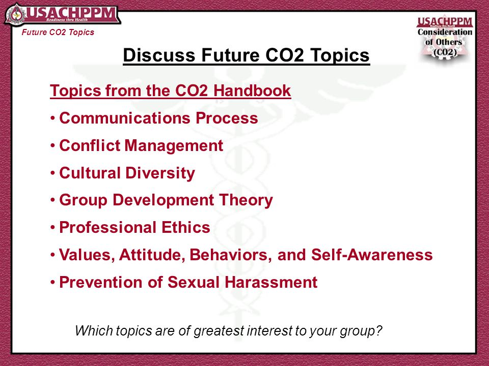 Future CO2 Topics Discuss Future CO2 Topics Topics from the CO2 Handbook Communications Process Conflict Management Cultural Diversity Group Developme