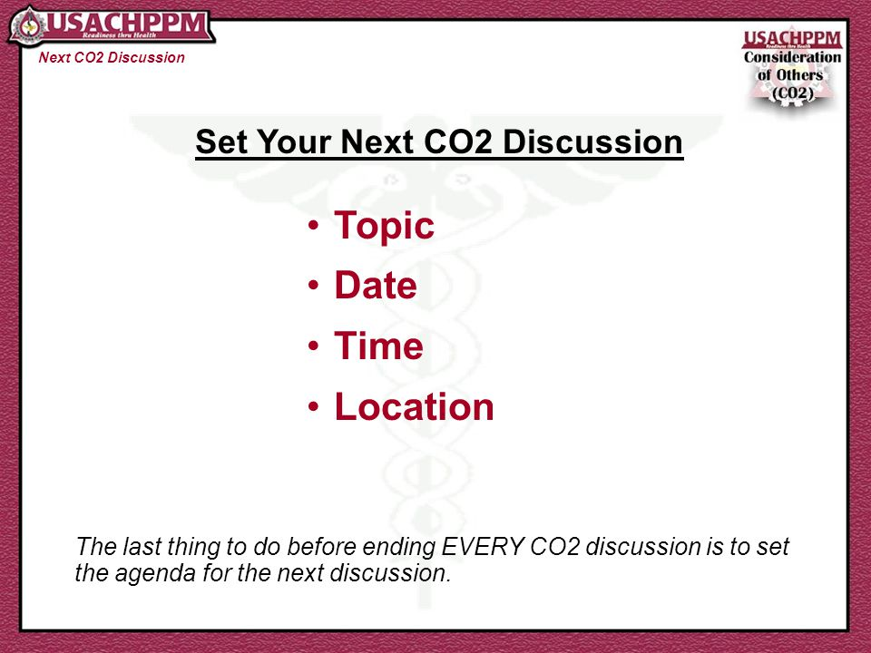 Next CO2 Discussion Set Your Next CO2 Discussion Topic Date Time Location The last thing to do before ending EVERY CO2 discussion is to set the agenda