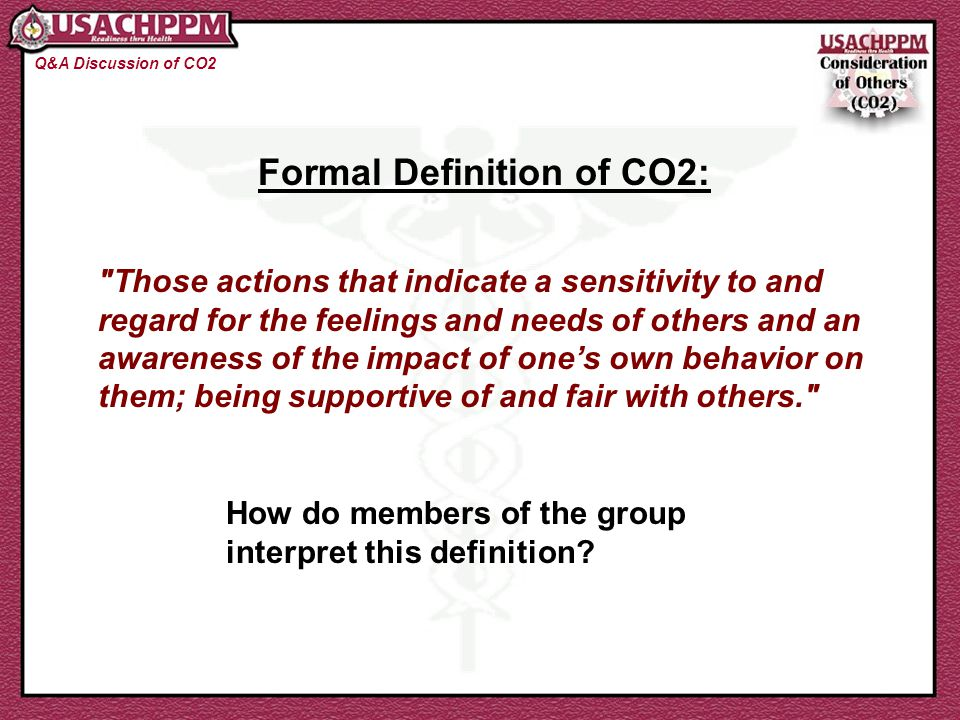 Typical Interpretations of CO2: Q&A Discussion of CO2 Use common courtesy Be civil to each other Treat everyone with respect and dignity Be professional Use the Golden Rule -- treat everyone how you'd like to be treated yourself