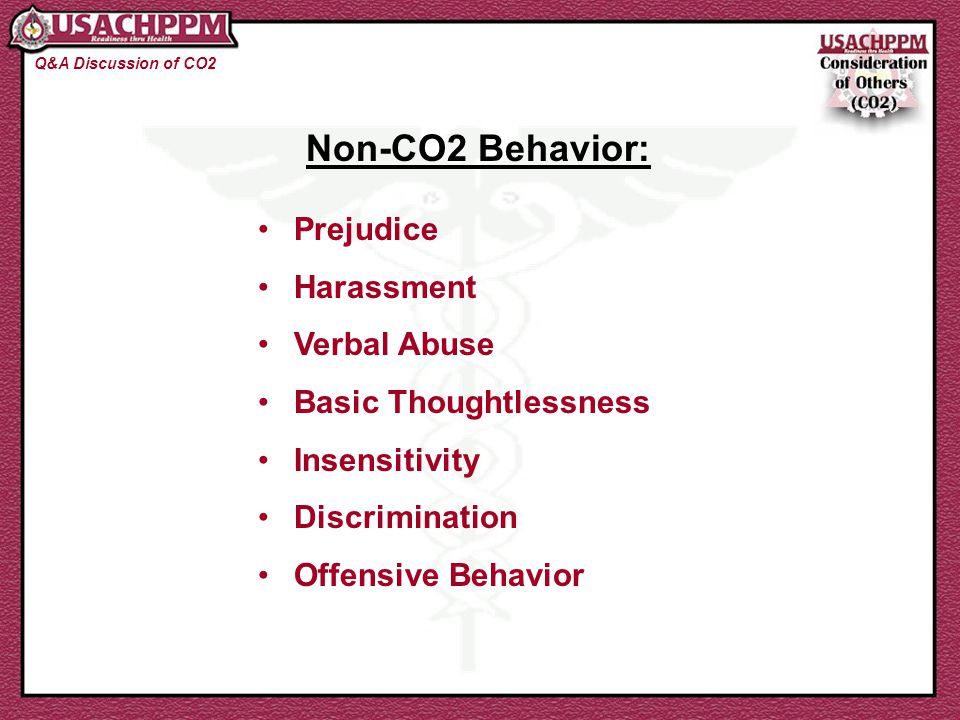 Non-CO2 Behavior: Q&A Discussion of CO2 Prejudice Harassment Verbal Abuse Basic Thoughtlessness Insensitivity Discrimination Offensive Behavior