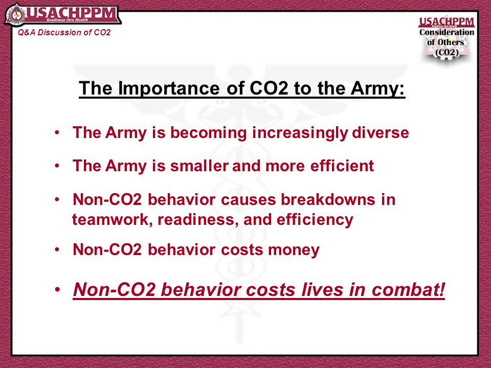 Conclusion What you should have at the end of this CO2 Discussion: List of Group Norms List of relevant CO2 Topics Next CO2 Discussion Topic Greater appreciation for CO2 Please email any questions/comments about this presentation to: Alan.Blanchard@AMEDD.ARMY.MIL