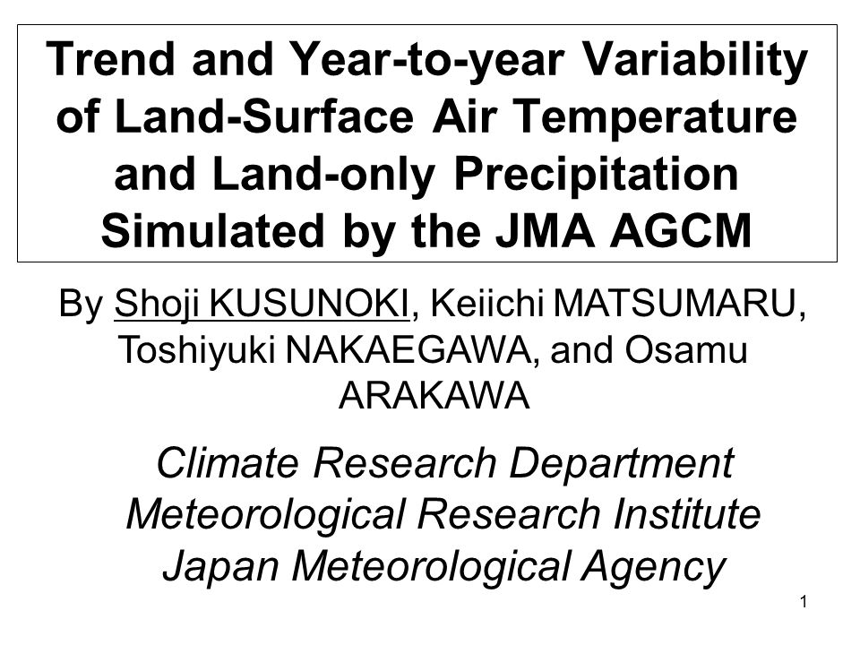 1 Trend and Year-to-year Variability of Land-Surface Air Temperature and Land-only Precipitation Simulated by the JMA AGCM By Shoji KUSUNOKI, Keiichi