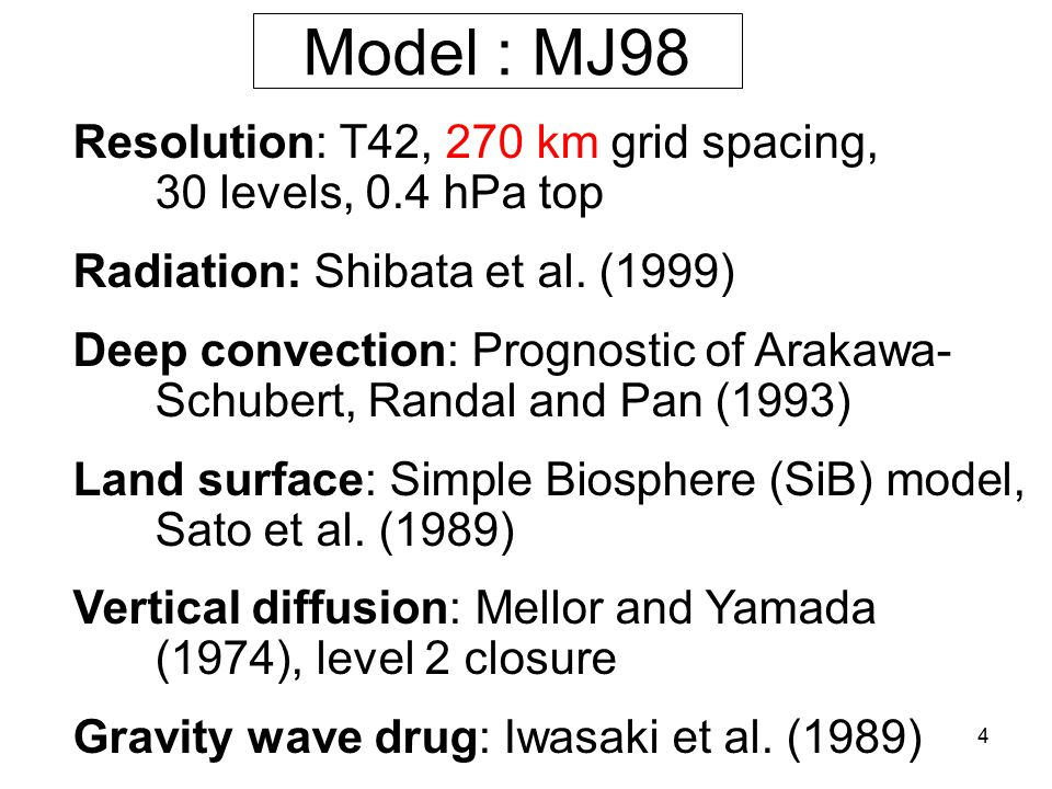 4 Model : MJ98 Resolution: T42, 270 km grid spacing, 30 levels, 0.4 hPa top Radiation: Shibata et al.