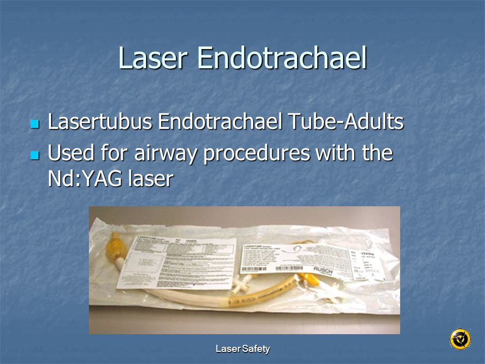 Laser Safety Laser Endotrachael Lasertubus Endotrachael Tube-Adults Lasertubus Endotrachael Tube-Adults Used for airway procedures with the Nd:YAG las