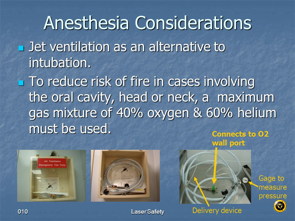 010Laser Safety Anesthesia Considerations Jet ventilation as an alternative to intubation. Jet ventilation as an alternative to intubation. To reduce