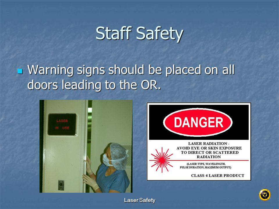 Laser Safety Staff Safety Warning signs should be placed on all doors leading to the OR.