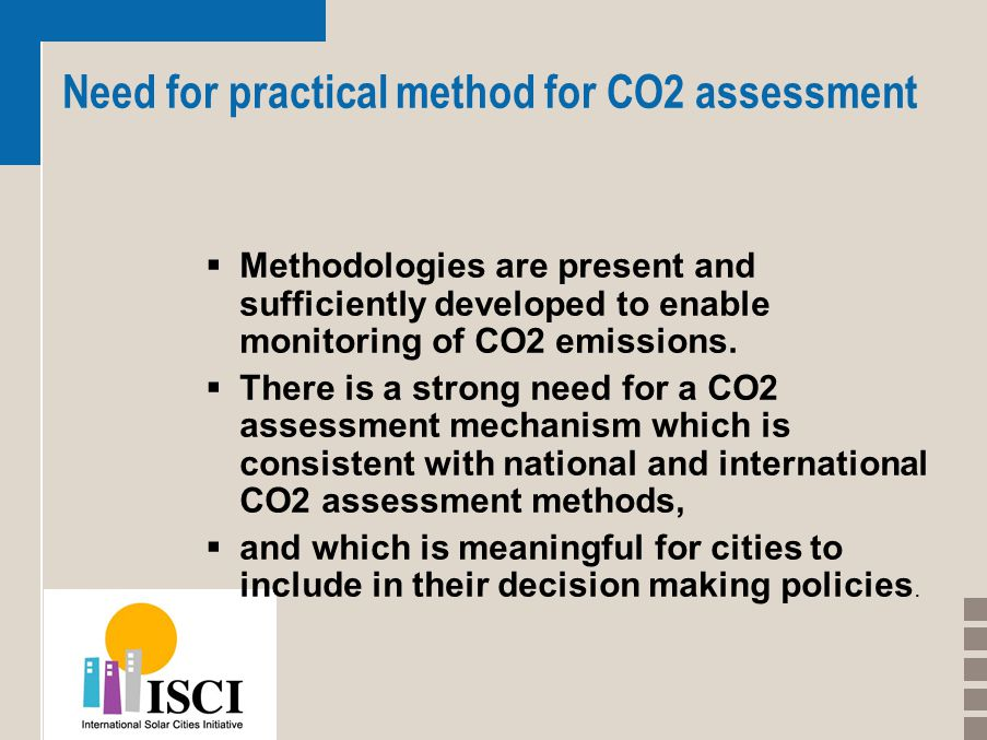 Need for practical method for CO2 assessment  Methodologies are present and sufficiently developed to enable monitoring of CO2 emissions.  There is