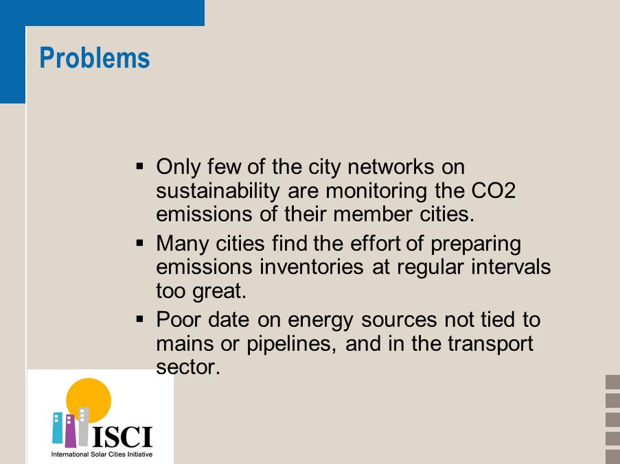 Problems  Only few of the city networks on sustainability are monitoring the CO2 emissions of their member cities.  Many cities find the effort of p