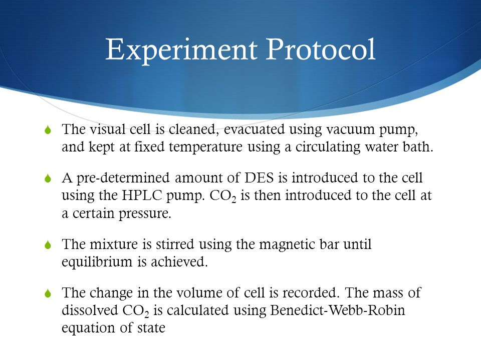 Experiment Protocol  The visual cell is cleaned, evacuated using vacuum pump, and kept at fixed temperature using a circulating water bath.  A pre-d
