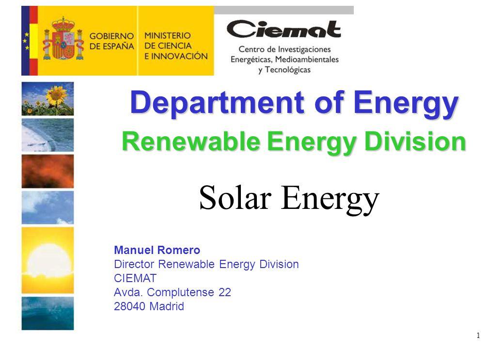 1 Department of Energy Renewable Energy Division Solar Energy Manuel Romero Director Renewable Energy Division CIEMAT Avda.