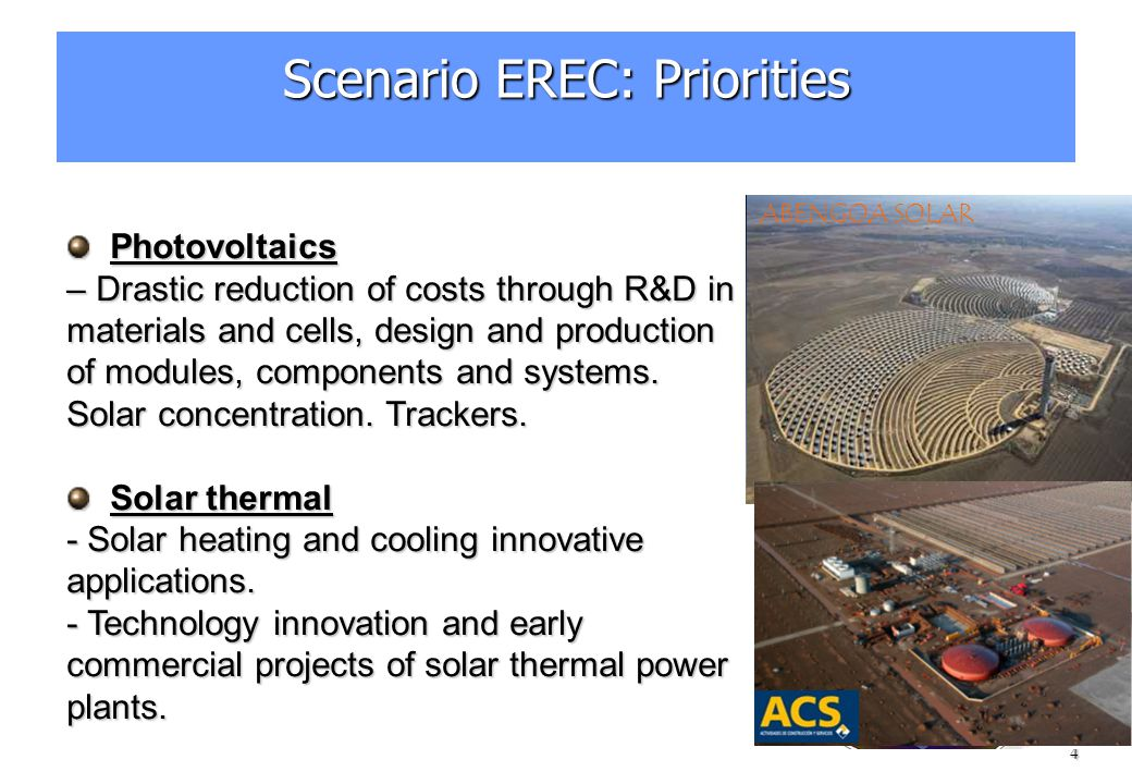 4 Scenario EREC: Priorities Photovoltaics Photovoltaics – Drastic reduction of costs through R&D in materials and cells, design and production of modules, components and systems.