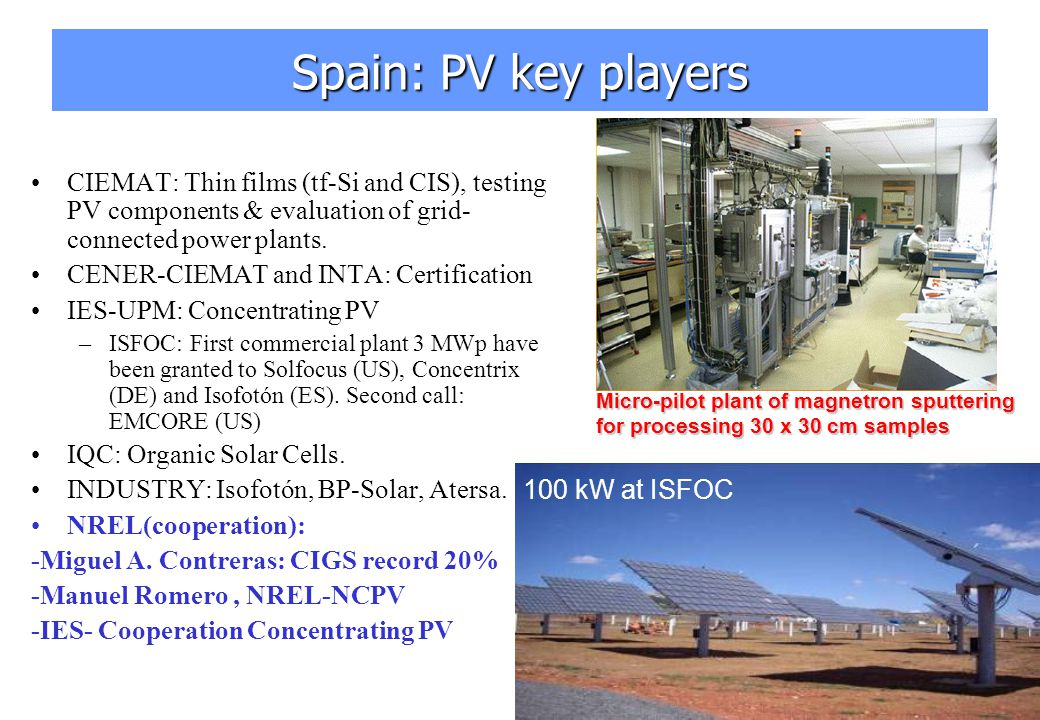 7 Spain: PV key players CIEMAT: Thin films (tf-Si and CIS), testing PV components & evaluation of grid- connected power plants.