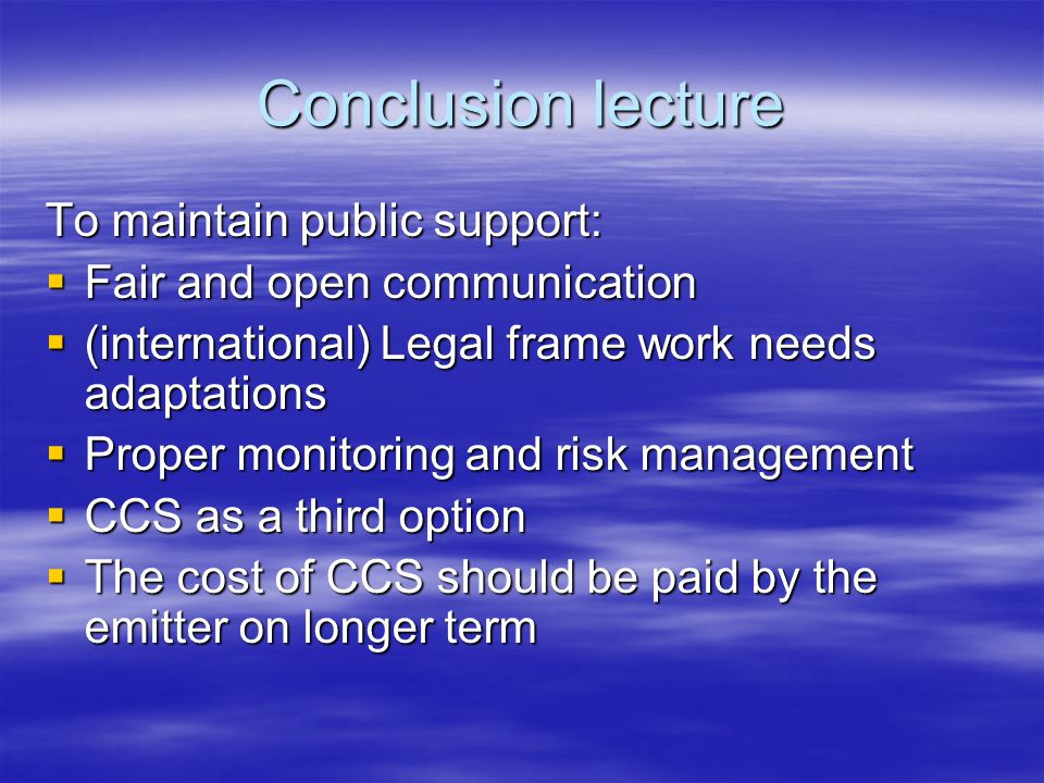 Conclusion lecture To maintain public support:  Fair and open communication  (international) Legal frame work needs adaptations  Proper monitoring
