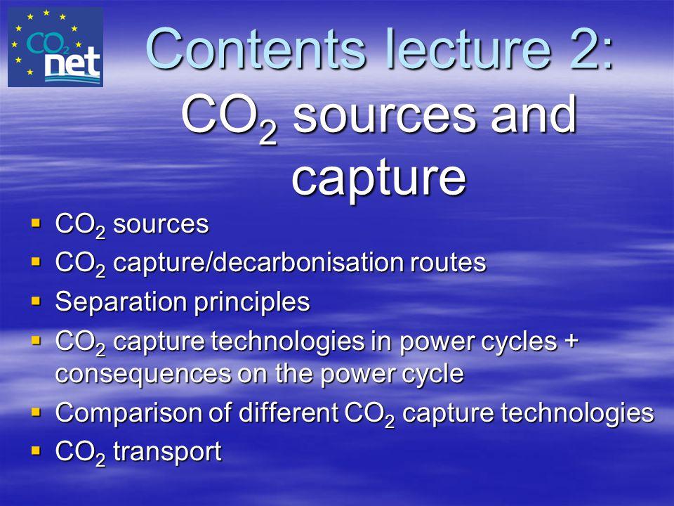 Contents lecture 2: CO 2 sources and capture  CO 2 sources  CO 2 capture/decarbonisation routes  Separation principles  CO 2 capture technologies