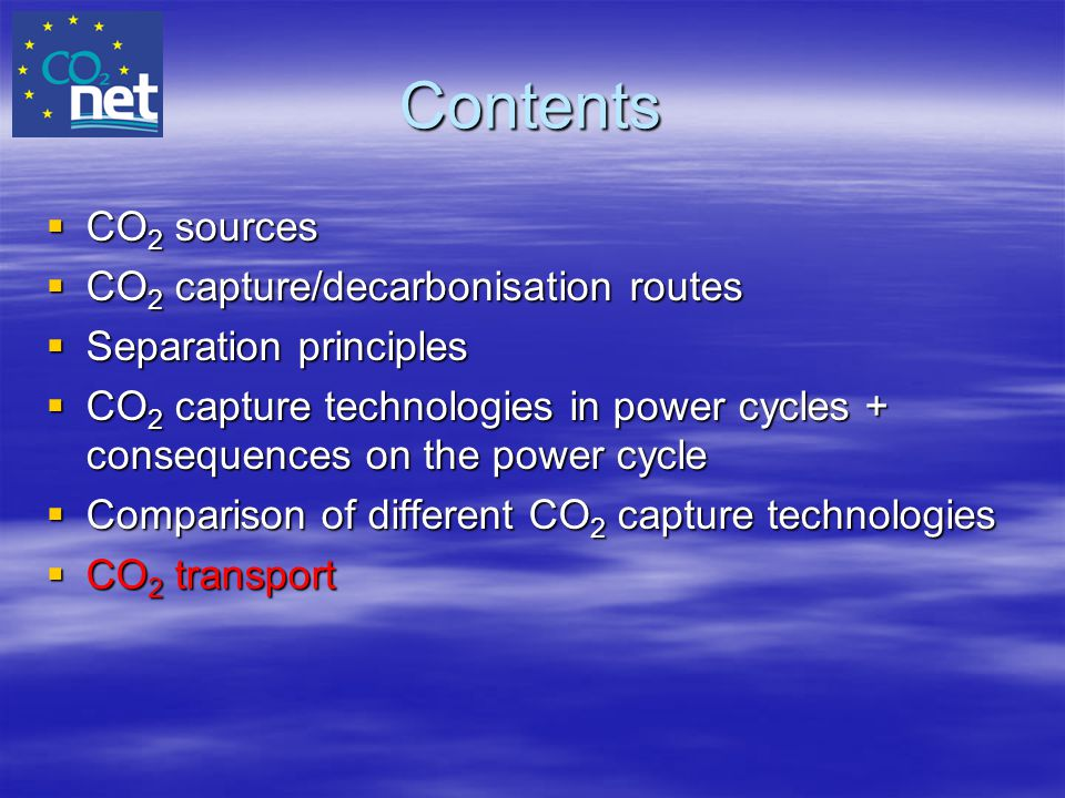 Contents  CO 2 sources  CO 2 capture/decarbonisation routes  Separation principles  CO 2 capture technologies in power cycles + consequences on th