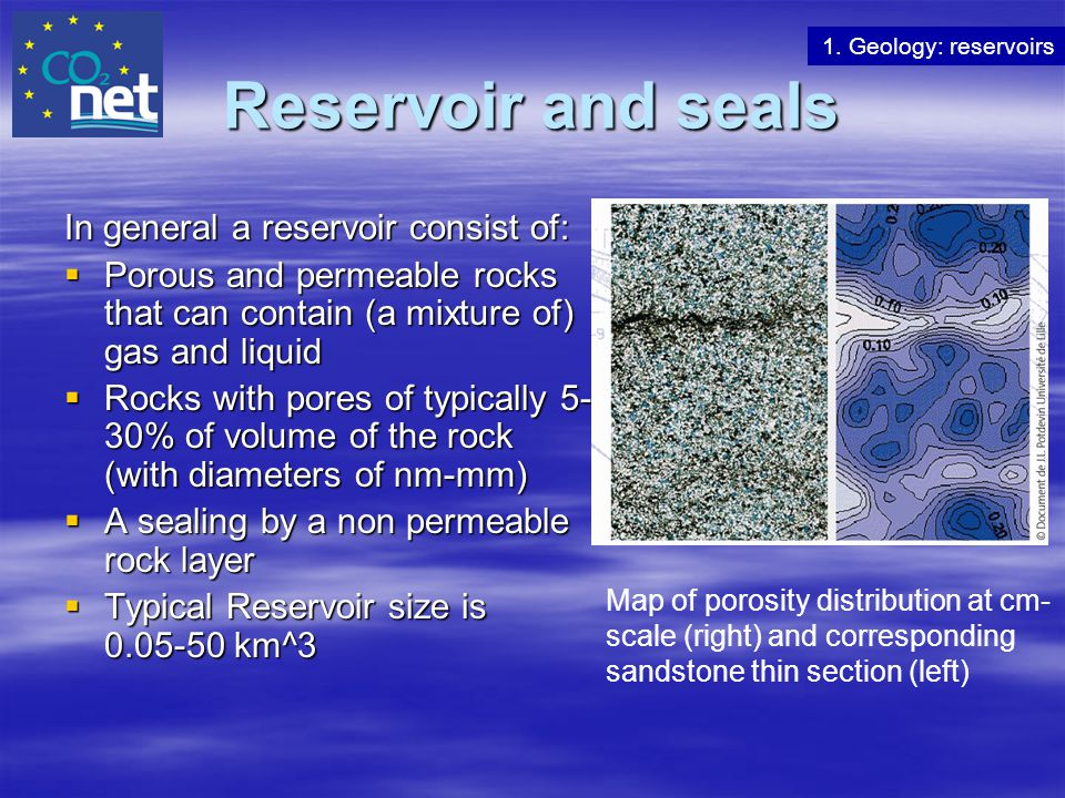Reservoir and seals In general a reservoir consist of:  Porous and permeable rocks that can contain (a mixture of) gas and liquid  Rocks with pores