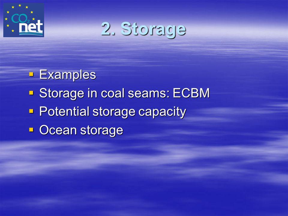 2. Storage  Examples  Storage in coal seams: ECBM  Potential storage capacity  Ocean storage