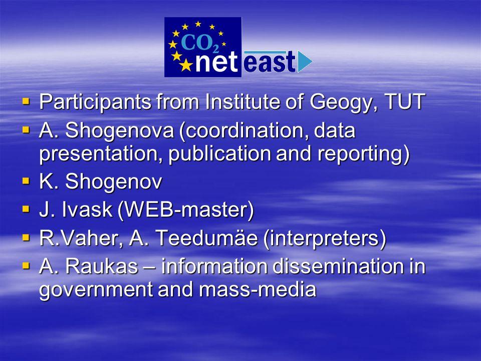  Participants from Institute of Geogy, TUT  A. Shogenova (coordination, data presentation, publication and reporting)  K. Shogenov  J. Ivask (WEB-