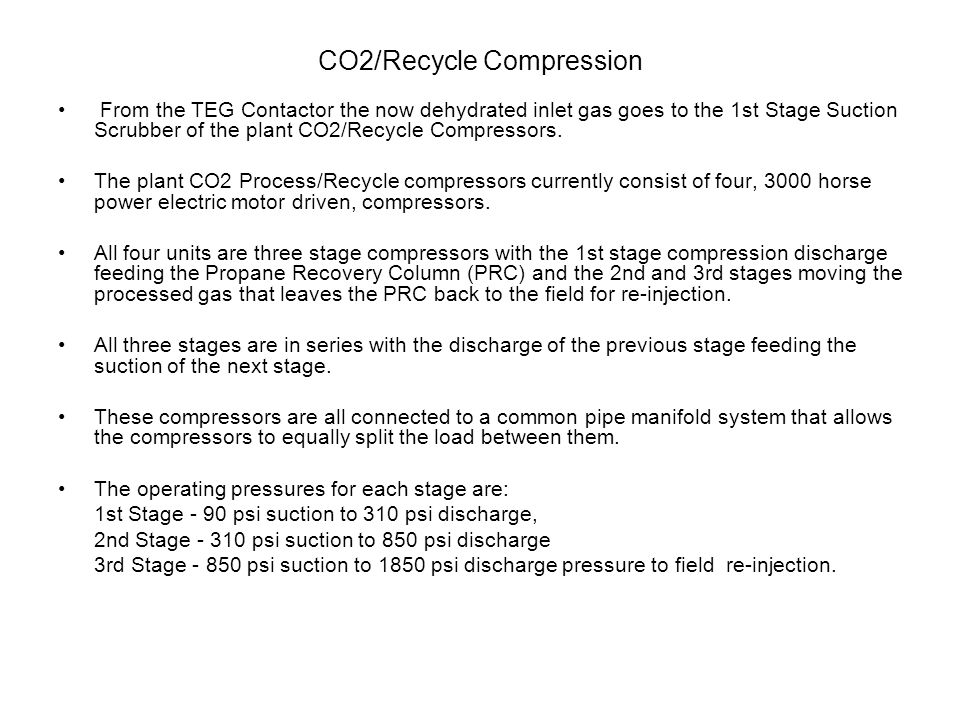 CO2/Recycle Compression From the TEG Contactor the now dehydrated inlet gas goes to the 1st Stage Suction Scrubber of the plant CO2/Recycle Compressors.