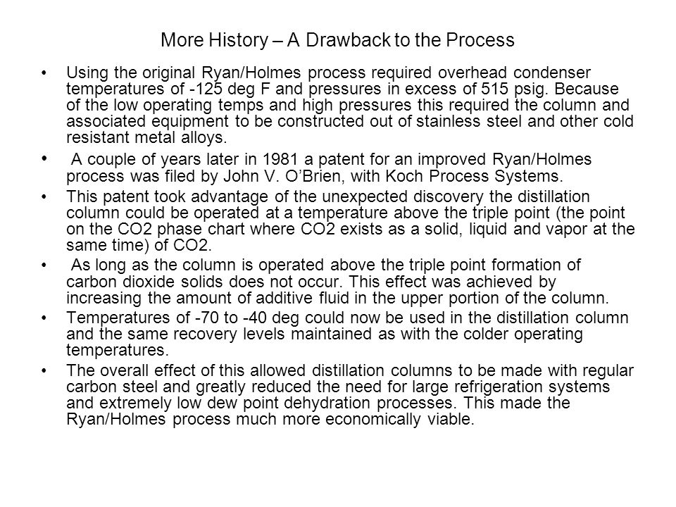 More History – A Drawback to the Process Using the original Ryan/Holmes process required overhead condenser temperatures of -125 deg F and pressures in excess of 515 psig.