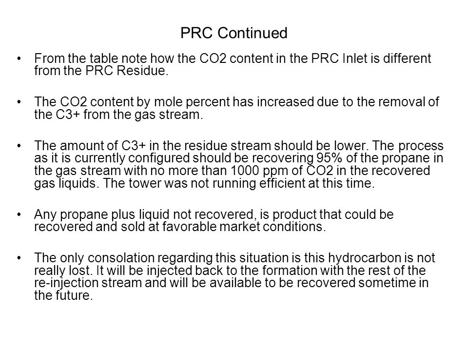 From the table note how the CO2 content in the PRC Inlet is different from the PRC Residue. The CO2 content by mole percent has increased due to the r