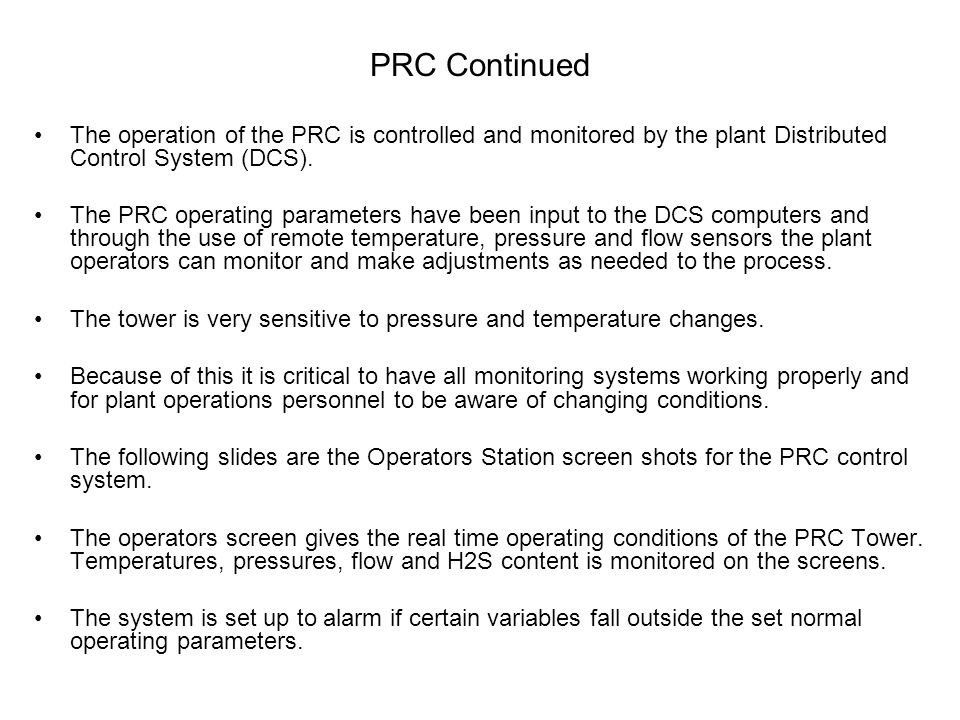 The operation of the PRC is controlled and monitored by the plant Distributed Control System (DCS).