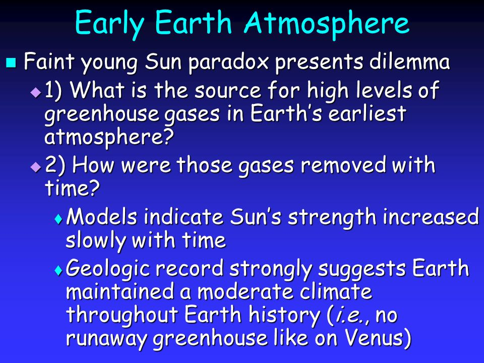 Early Earth Atmosphere Faint young Sun paradox presents dilemma Faint young Sun paradox presents dilemma  1) What is the source for high levels of greenhouse gases in Earth's earliest atmosphere.