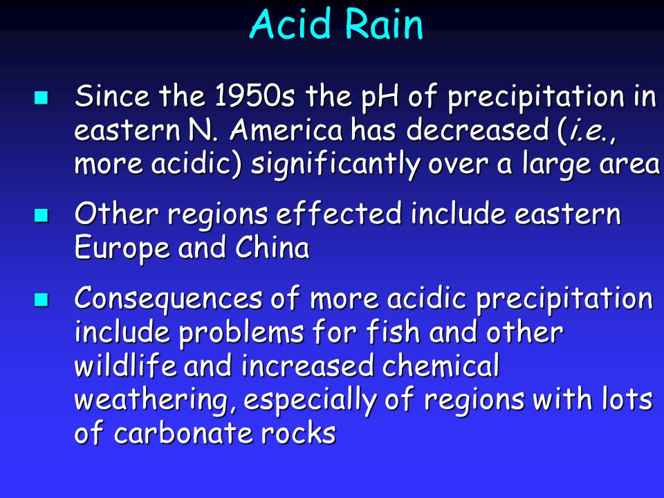Acid Rain Since the 1950s the pH of precipitation in eastern N.