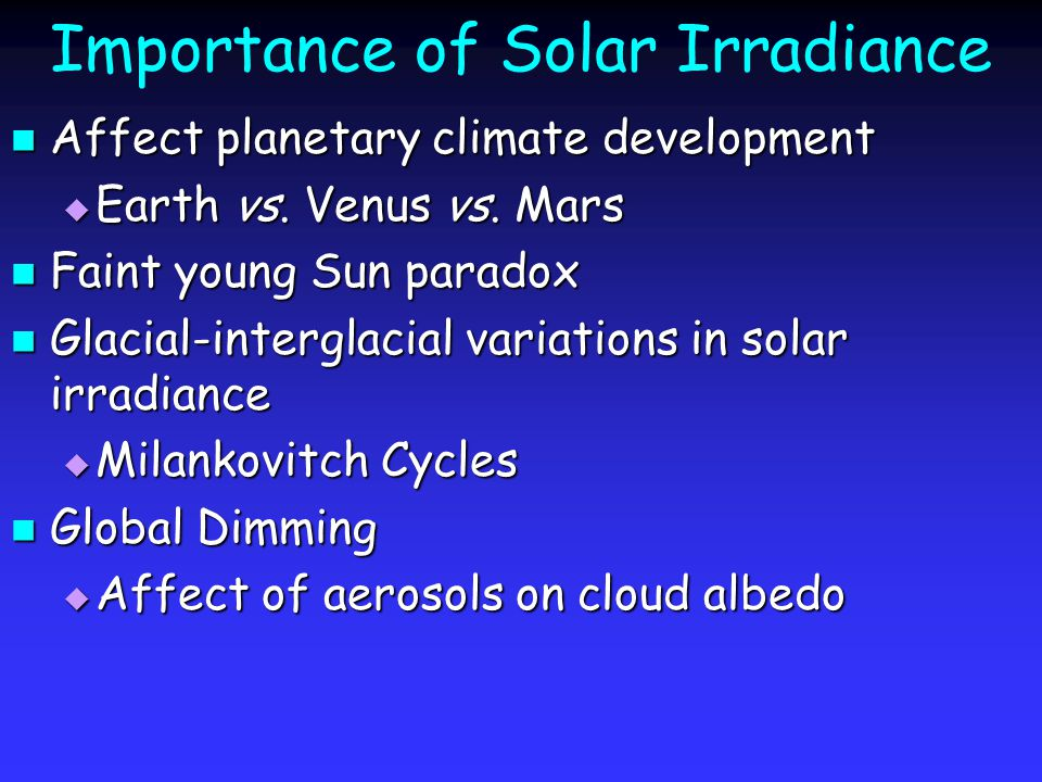 Importance of Solar Irradiance Affect planetary climate development Affect planetary climate development  Earth vs.