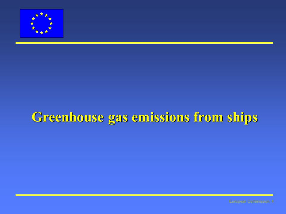 European Commission: 4 Greenhouse gas emissions from ships