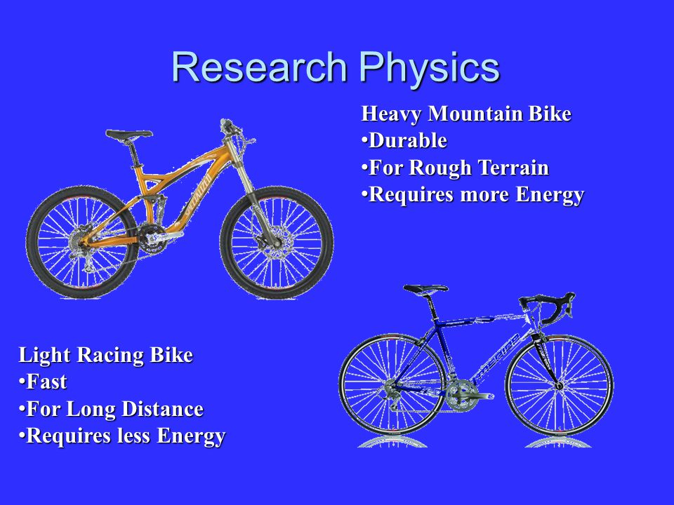 Research Physics Heavy Mountain Bike Durable Durable For Rough Terrain For Rough Terrain Requires more Energy Requires more Energy Light Racing Bike F
