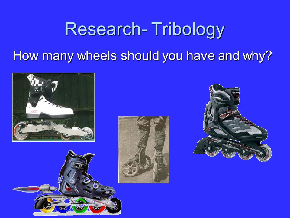 Research- Tribology How many wheels should you have and why?