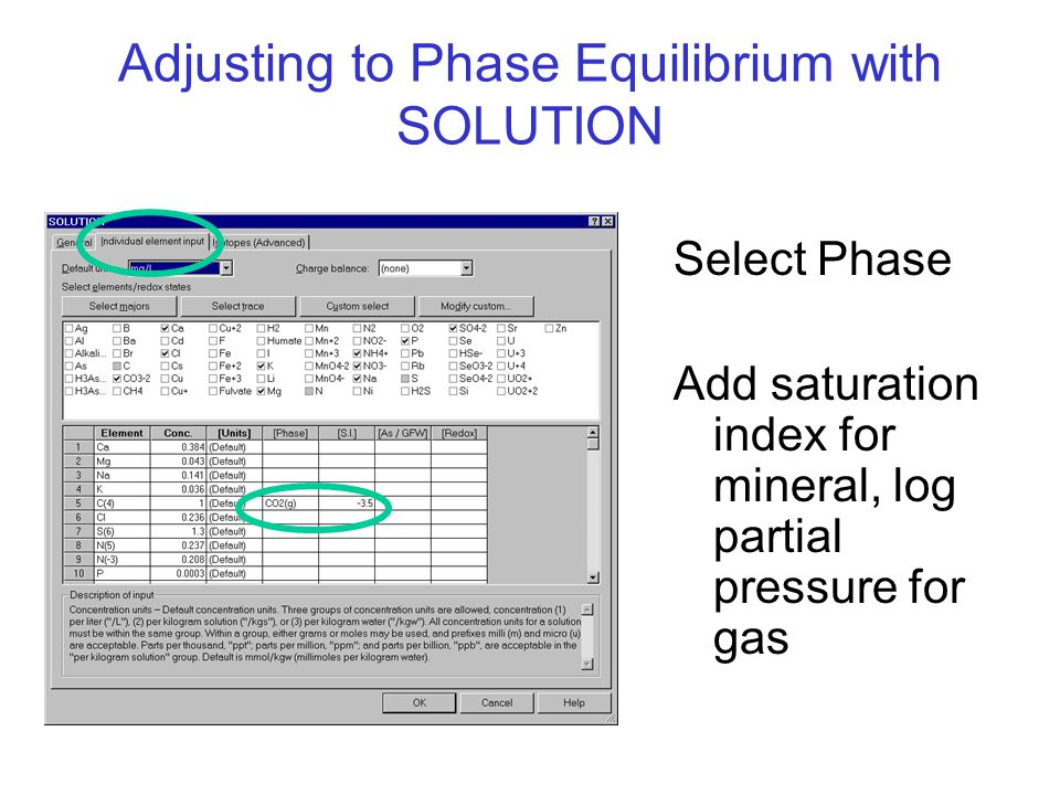 Adjusting to Phase Equilibrium with SOLUTION Select Phase Add saturation index for mineral, log partial pressure for gas