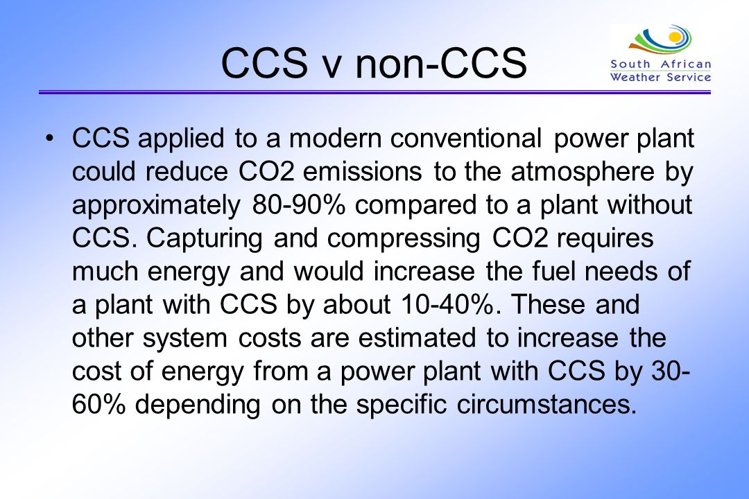 CCS v non-CCS CCS applied to a modern conventional power plant could reduce CO2 emissions to the atmosphere by approximately 80-90% compared to a plan