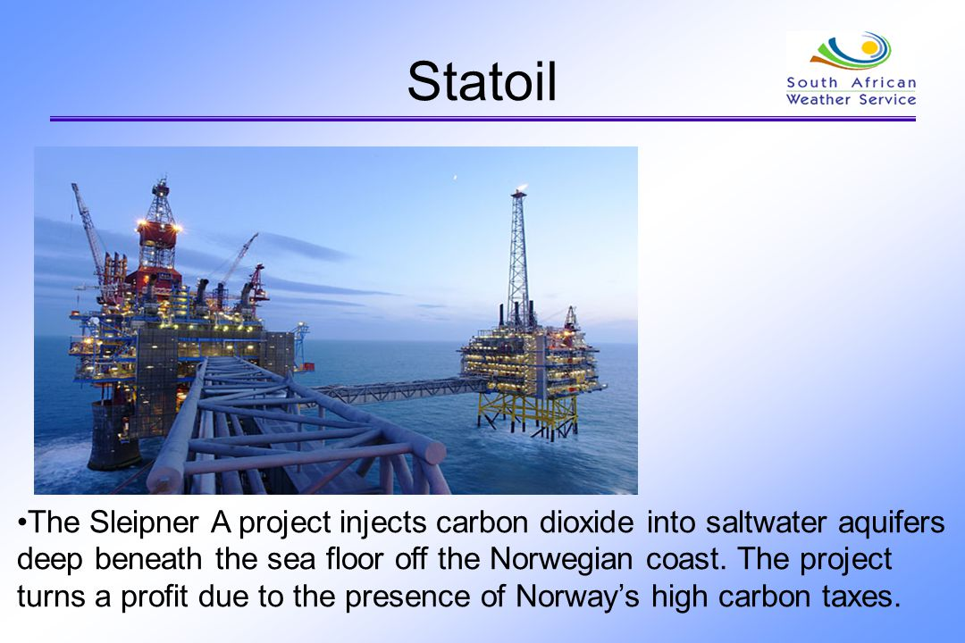 Statoil The Sleipner A project injects carbon dioxide into saltwater aquifers deep beneath the sea floor off the Norwegian coast. The project turns a