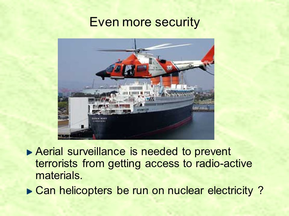 Even more security Aerial surveillance is needed to prevent terrorists from getting access to radio-active materials.