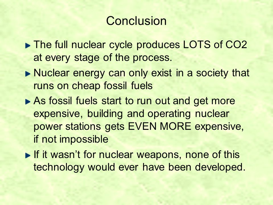 Conclusion The full nuclear cycle produces LOTS of CO2 at every stage of the process.