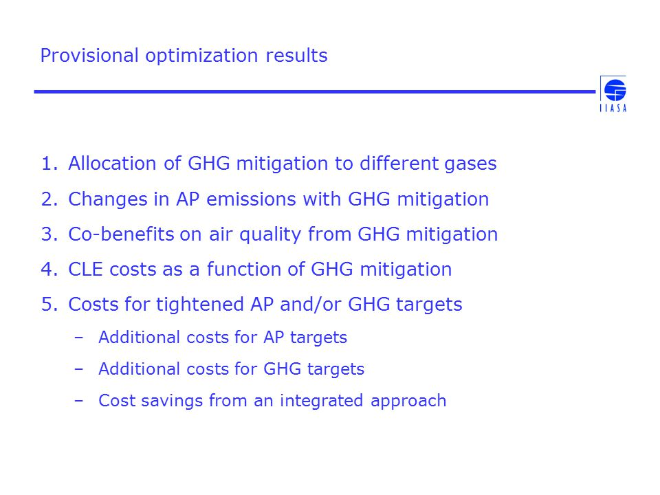 Provisional optimization results 1.Allocation of GHG mitigation to different gases 2.Changes in AP emissions with GHG mitigation 3.Co-benefits on air