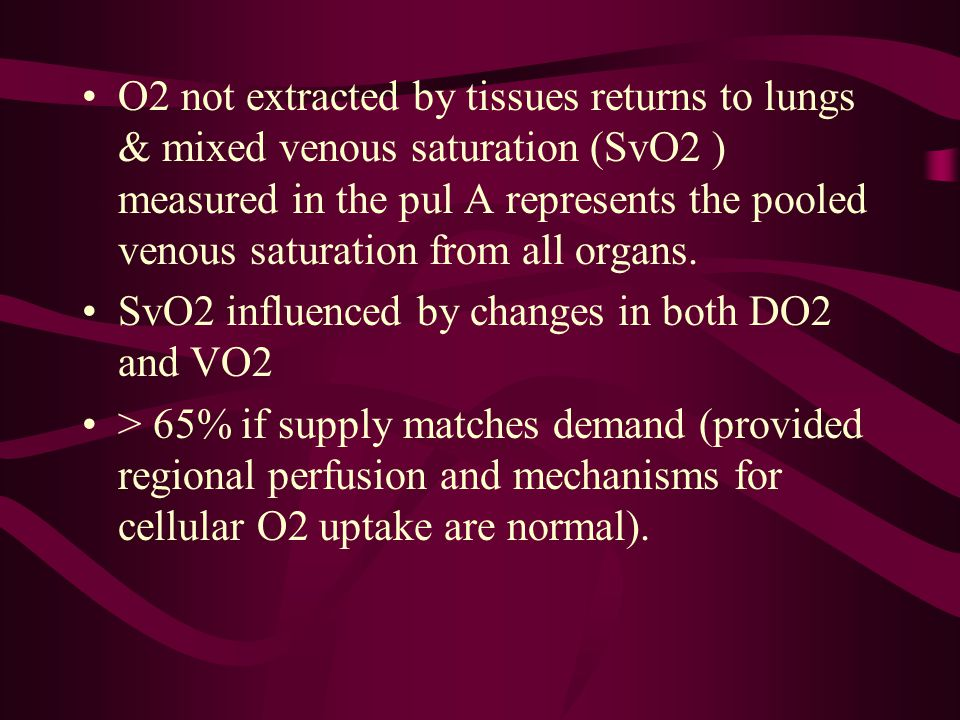 O2 not extracted by tissues returns to lungs & mixed venous saturation (SvO2 ) measured in the pul A represents the pooled venous saturation from all