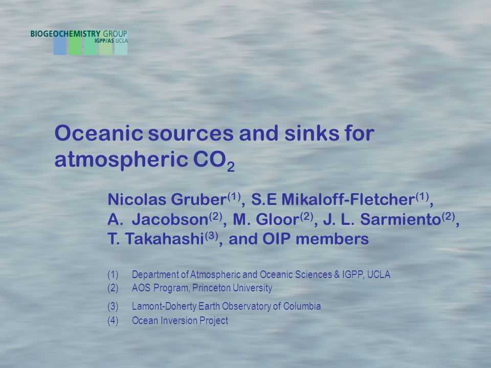 Oceanic sources and sinks for atmospheric CO 2 Nicolas Gruber (1), S.E Mikaloff-Fletcher (1), A.Jacobson (2), M.