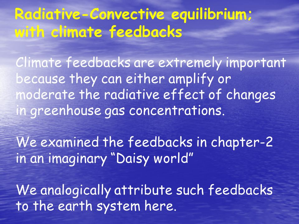 Radiative-Convective equilibrium; with climate feedbacks Climate feedbacks are extremely important because they can either amplify or moderate the radiative effect of changes in greenhouse gas concentrations.