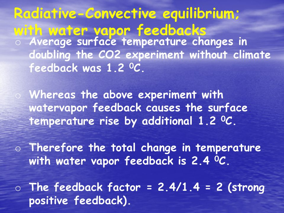 Radiative-Convective equilibrium; with water vapor feedbacks o Average surface temperature changes in doubling the CO2 experiment without climate feedback was 1.2 0 C.