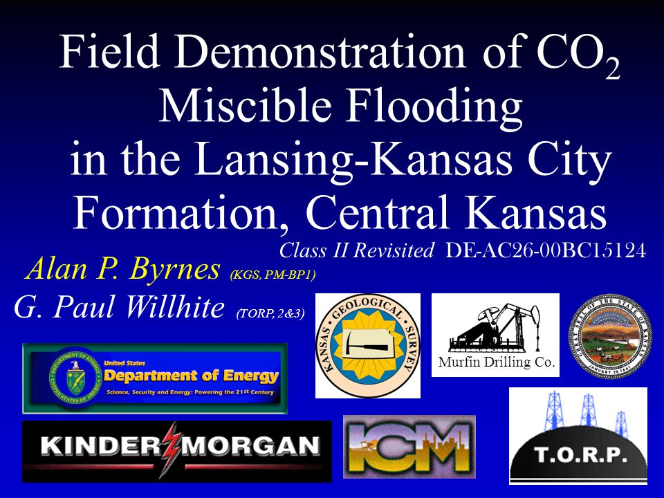 Field Demonstration of CO 2 Miscible Flooding in the Lansing-Kansas City Formation, Central Kansas Alan P. Byrnes (KGS, PM-BP1) Class II Revisited DE-